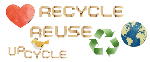recycle, reuse and up cycle